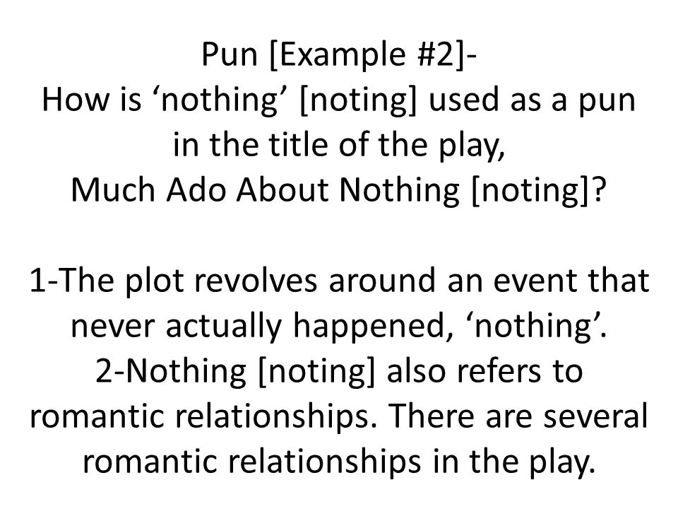 Pun [Example #2]- How is 'nothing' [noting] used as a pun in the title of the play, Much Ado About Nothing [noting].
